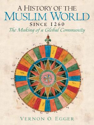 A History of the Muslim World Since 1260 By Egger, Vernon O.